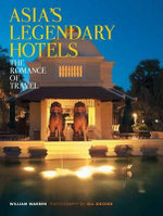 Asia's Legendary Hotels : The Romance of Travel - William Warren