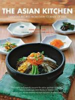 The Asian Kitchen : Fabulous Recipes from Every Corner of Asia - Kong Foong Ling