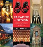 Paradise by Design : Tropical Resorts and Residences by Bensley Design Studios - Bill Bensley