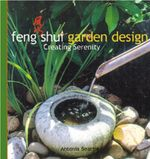 Feng Shui Garden Design : Creating Serenity - Antonia Beattie