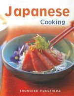 Japanese Cooking : Quick, Easy, Delicious Recipes to Make at Home - Shunsuke Fukushima