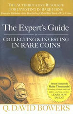 The Expert's Guide to Collecting & Investing in Rare Coins : Secrets of Success: Coins, Tokens, Medals, Paper Money - Q David Bowers