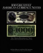 100 Greatest American Currency Notes : The Stories Behind the Most Fascinating Colonial, Confederate, Federal, Obsolete, and Private American Notes - Q David Bowers