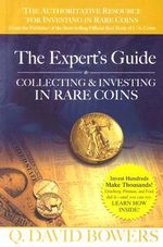 The Expert's Guide to Collecting & Investing in Rare Coins : Secrets Of Success - Q David Bowers