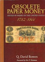 Obsolete Paper Money : Issued by Banks in the United States 1782-1866: a Study and Appreciation for the Numismatist and Historian - Q. David Bowers