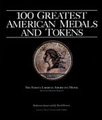 100 Greatest American Medals and Tokens : Complete With Market Values - Katherine Jaeger