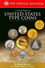 A Guide Book of United States Type Coins : A Complete History and Price Guide for the Collector and Investor, Copper, Nickel, Silver, Gold - Q David Bowers