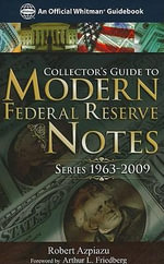 Collector's Guide to Modern Federal Reserve Notes : Series 1963-2009 - Robert Azpiazu