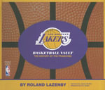Los Angeles Lakers Basketball Vault : The History of the Franchise - Roland Lazenby
