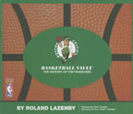 Boston Celtics Basketball Vault : The History of a Proud Franchise - Roland Lazenby