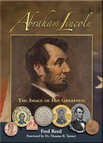 Abraham Lincoln : The Image of His Greatness - Fred Reed