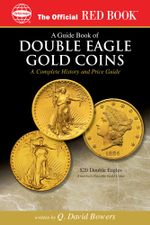A Guide Book of Double Eagle Gold Coins - Q. David Bowers