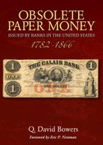 Obsolete Paper Money Issued by Banks in the United States 1782-1866 : A Study and Appreciation for the Numismatist and Historian - Q. David Bowers