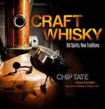 Craft Whisky : Old Spirits, New Traditions - Chip Tate