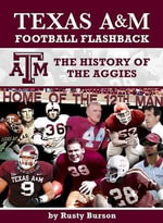 Texas A&m Football Flashback : The History of the Aggies - Rusty Burson