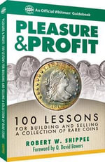 Pleasure & Profit : 100 Lessons for Building and Selling a Coin Collection - Robert W Shipee