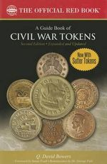 A Guide Book of Civil War Tokens 2nd Edition - Q David Bowers