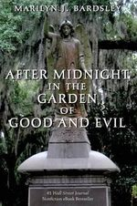 After Midnight in the Garden of Good and Evil - Marilyn J Bardsley