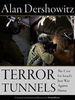 Terror Tunnels : The Case for Israel's Just War Against Hamas - Felix Frankfurter Professor of Law Alan M Dershowitz