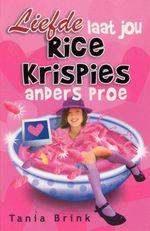 Liefde laat jou Rice Krispies anders proe - Tania Brink