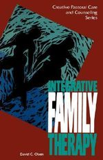 Integrative Family Therapy : Creative Pastoral Care & Counseling - David C. Olsen
