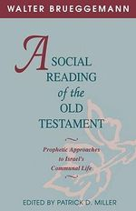 A Social Reading of the Old Testament : Prophetic Approaches to Israel's Communal Life - Walter Brueggemann