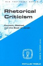 Rhetorical Criticism : Context, Method and the Book of Jonah - Phyllis Trible