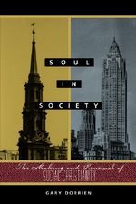 Soul in Society : The Making and Renewal of Social Christianity - Gary J. Dorrien