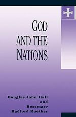 God and the Nations : Hein-Fry Lectures Ser. - Douglas John Hall
