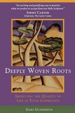Deeply Woven Roots : Improving the Quality of Life in Your Community - Gary Gunderson
