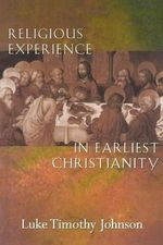 Religious Experience in Earliest Christianity : Missing Dimension in New Testament Studies - Luke Timothy Johnson