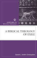 Biblical Theology of Exile : Overtures to Biblical Theology - Christopher Smith