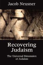 Recovering Judaism : Universal Dimension of Jewish Religion - Jacob Neusner