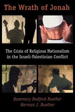 The Wrath of Jonah : The Crisis of Religious Nationalism in the Israeli-Palestinian Conflict - Rosemary Radford Ruether