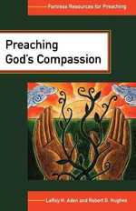 Peaching God's Compassion : Comforting Those Who Suffer - Leroy H. Aden