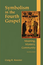 Symbolism in the Fourth Gospel : Meaning, Mystery, Community - Craig R. Koester