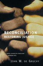 Reconciliation : Restoring Justice - John W. De Gruchy