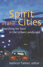 Spirit in the Cities Searching for Soul in the Urban Landscape : Searching for Soul in the Urban Landscape