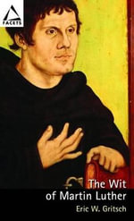 The Wit of Martin Luther : Facets Ser. - Eric W. Gritsch