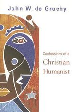 Confessions of a Christian Humanist - John W. De Gruchy