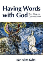 Having Words with God : The Bible as Conversation - Karl Allen Kuhn