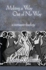 Making a Way Out of No Way : A Womanist Theology - Monica A. Coleman