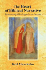 The Heart of Biblical Narrative : Rediscovering Biblical Appeal to the Emotions - Karl Allen Kuhn