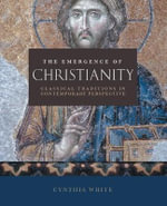 The Emergence of Christianity : Classical Traditions in Contemporary Perspective - Cynthia White