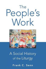 The People's Work : A Social History of the Liturgy - Frank C. Senn