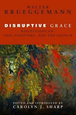 Disruptive Grace :  Reflections on God, Scripture, and the Church - Walter Brueggemann