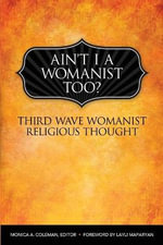 Ain't I a Womanist, Too? : Third Wave Womanist Religious Thought