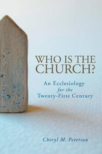 Who is the Church? : An Ecclesiology for the Twenty-first Century - Cheryl M. Peterson