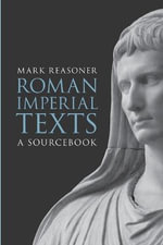 Roman Imperial Texts : A Sourcebook - Mark Reasoner