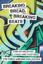 Breaking Bread, Breaking Beats : Churches and Hip-Hop-a Basic Guide to Key Issues - CERL Writing Collective
